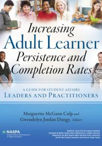 Increasing Adult Learner Persistence and Completion Rates A Guide for Student Affairs Leaders and Practitioners
